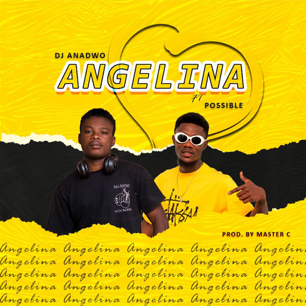 Angelina By DJ Anadwo X Possible is something wicked.